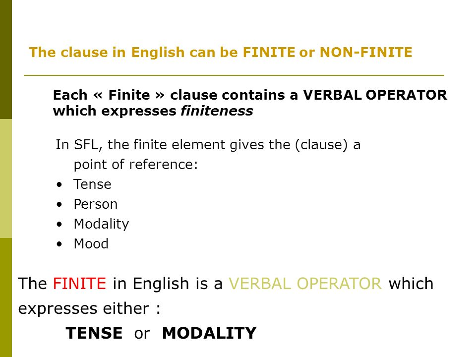 The FINITE in English is a VERBAL OPERATOR which expresses either :