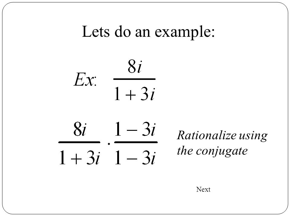 Lets do an example: Rationalize using the conjugate Next