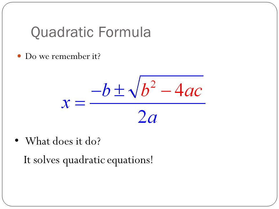 Quadratic Formula What does it do It solves quadratic equations!