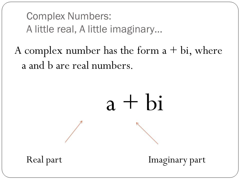 Complex Numbers: A little real, A little imaginary…