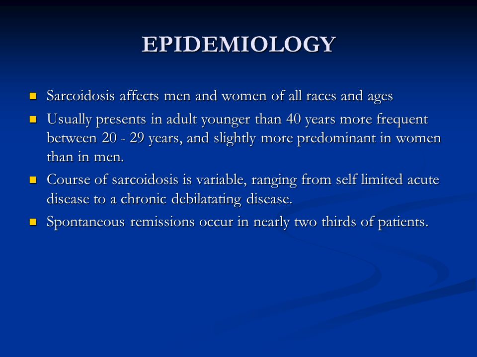 EPIDEMIOLOGY Sarcoidosis affects men and women of all races and ages