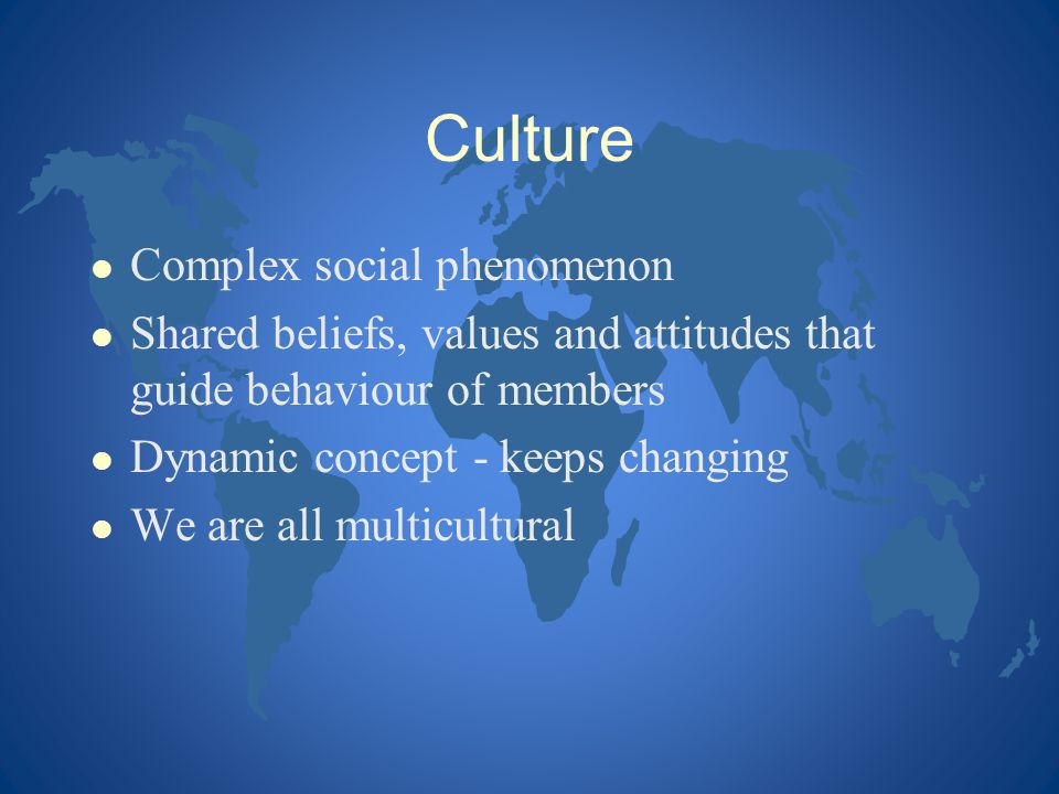Culture Complex social phenomenon