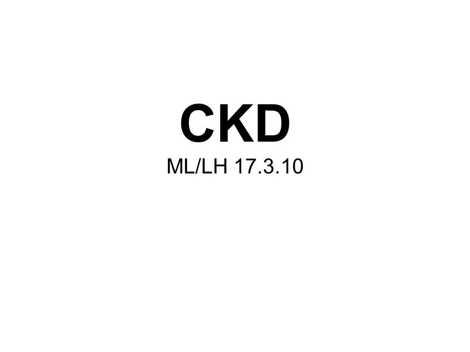 CKD ML/LH 17.3.10 What are people hoping to cover from the session today