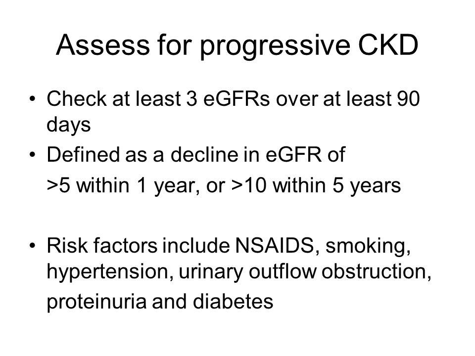 Assess for progressive CKD
