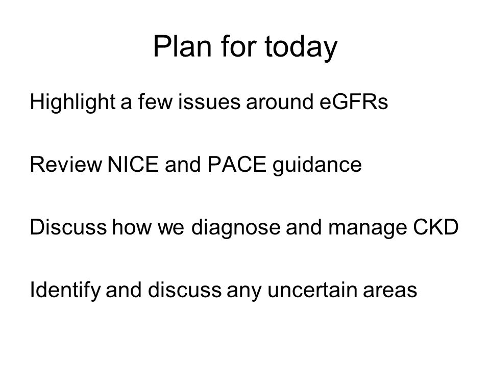 Plan for today Highlight a few issues around eGFRs