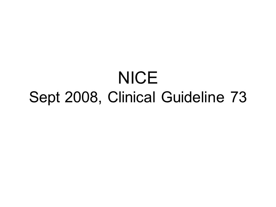 NICE Sept 2008, Clinical Guideline 73