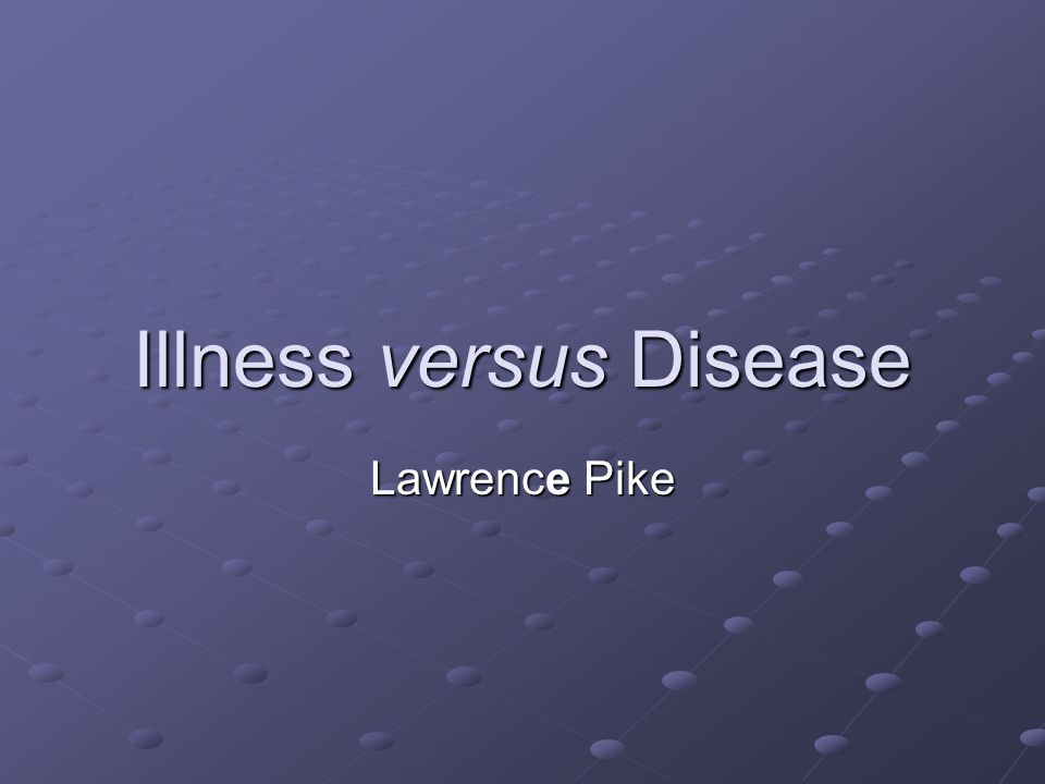 Illness versus Disease