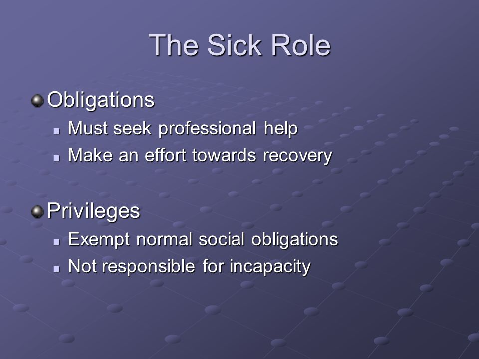 The Sick Role Obligations Privileges Must seek professional help