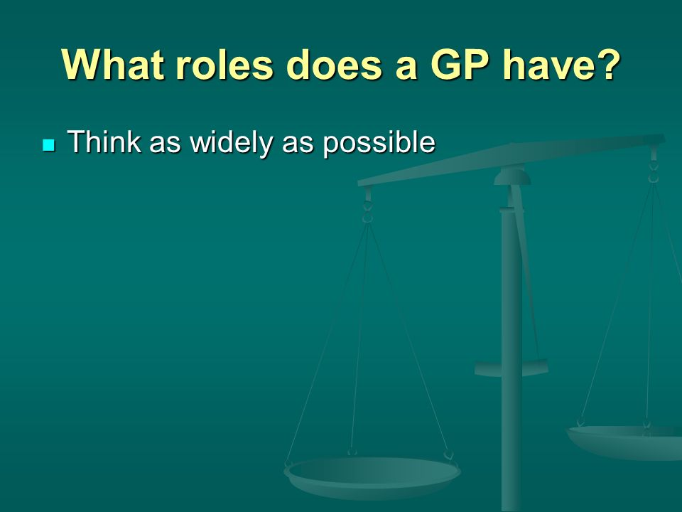 What roles does a GP have