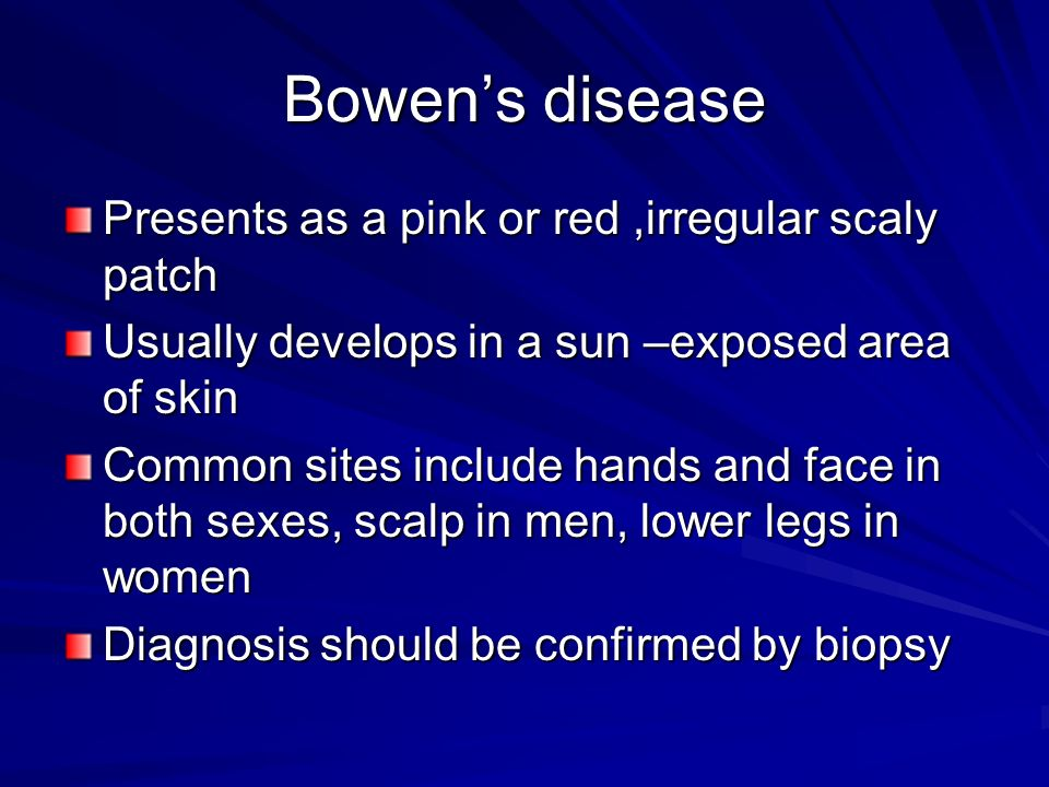 Bowen's disease Presents as a pink or red ,irregular scaly patch