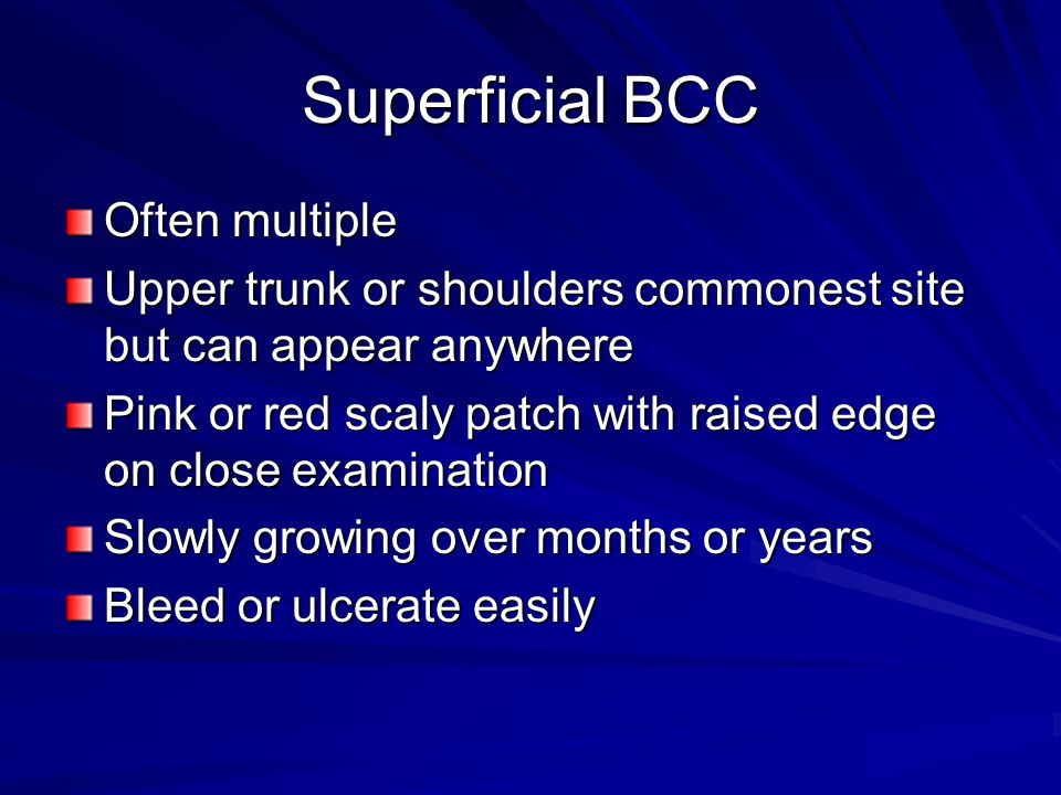 Superficial BCC Often multiple