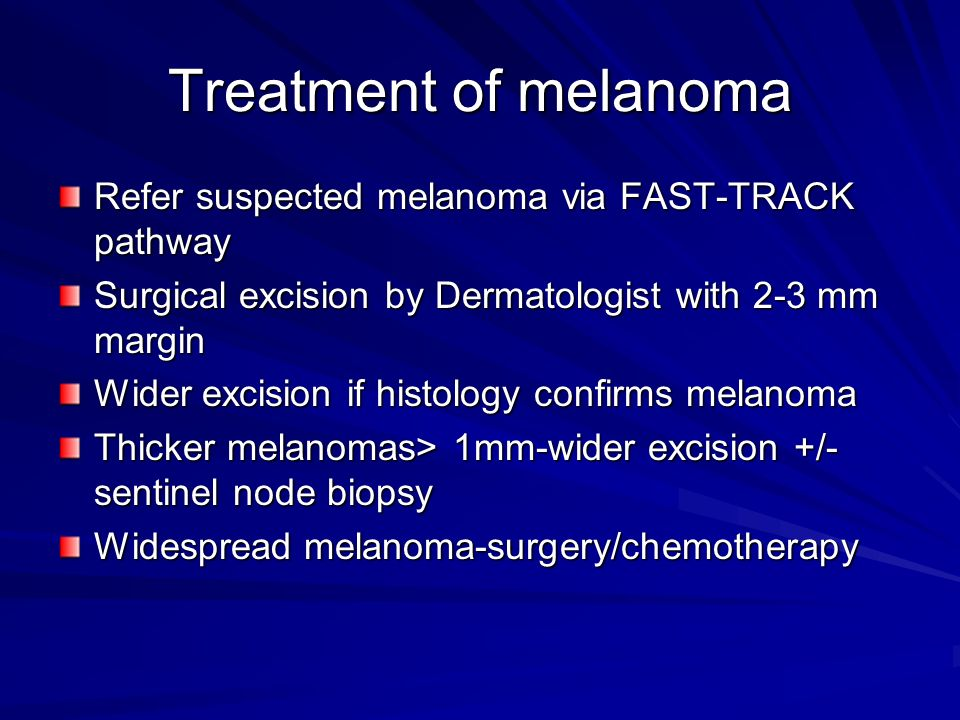 Treatment of melanoma Refer suspected melanoma via FAST-TRACK pathway