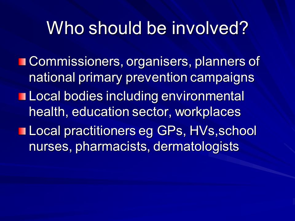 Who should be involved Commissioners, organisers, planners of national primary prevention campaigns.