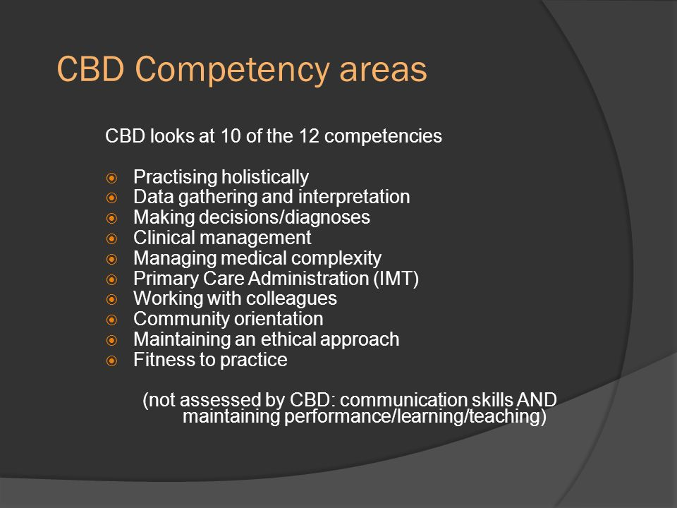 CBD Competency areas CBD looks at 10 of the 12 competencies