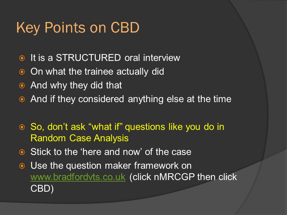 Key Points on CBD It is a STRUCTURED oral interview