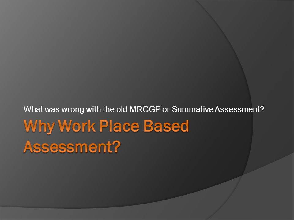 Why Work Place Based Assessment