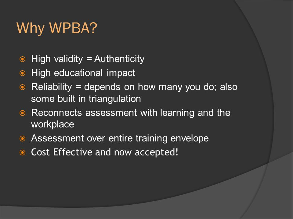 Why WPBA High validity = Authenticity High educational impact