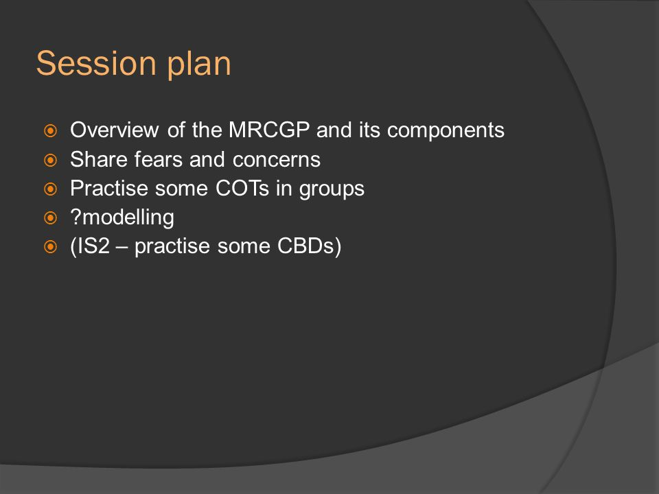 Session plan Overview of the MRCGP and its components