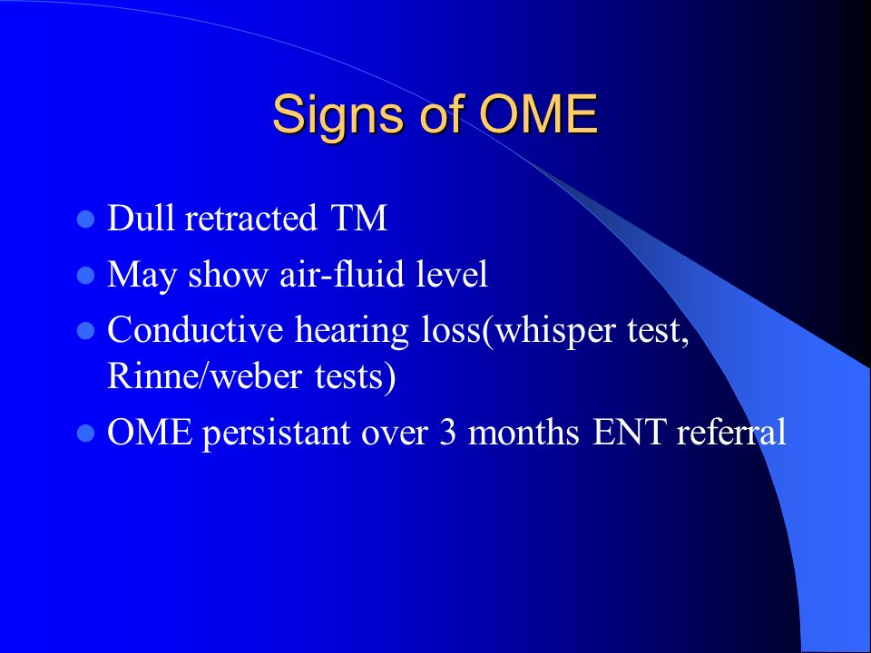 Signs of OME Dull retracted TM May show air-fluid level