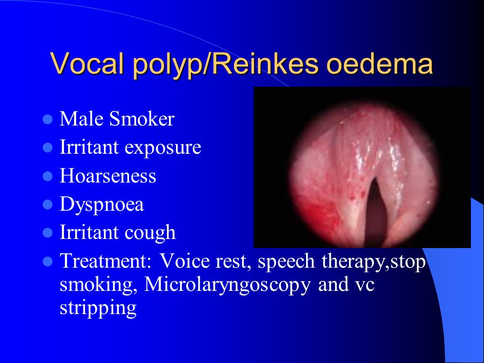 Vocal polyp/Reinkes oedema