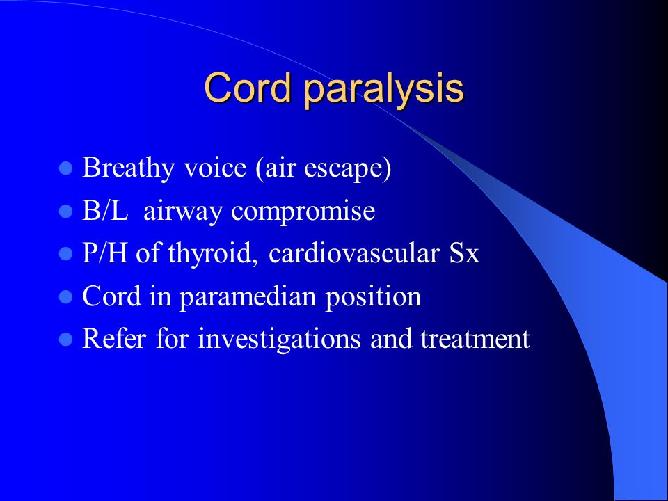 Cord paralysis Breathy voice (air escape) B/L airway compromise