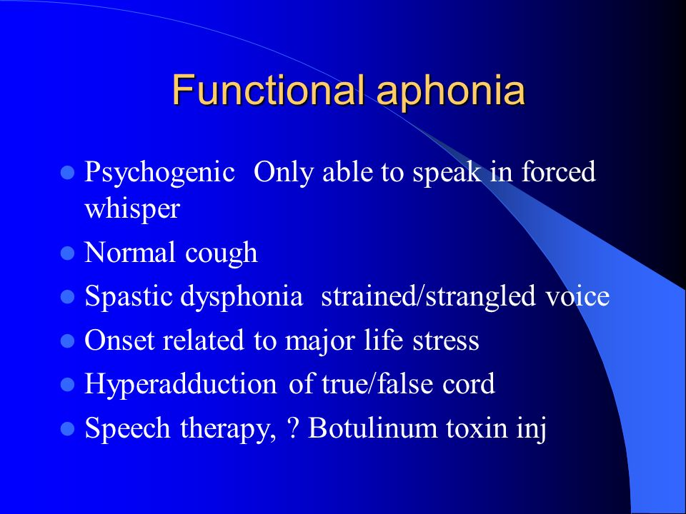 Functional aphonia Psychogenic Only able to speak in forced whisper