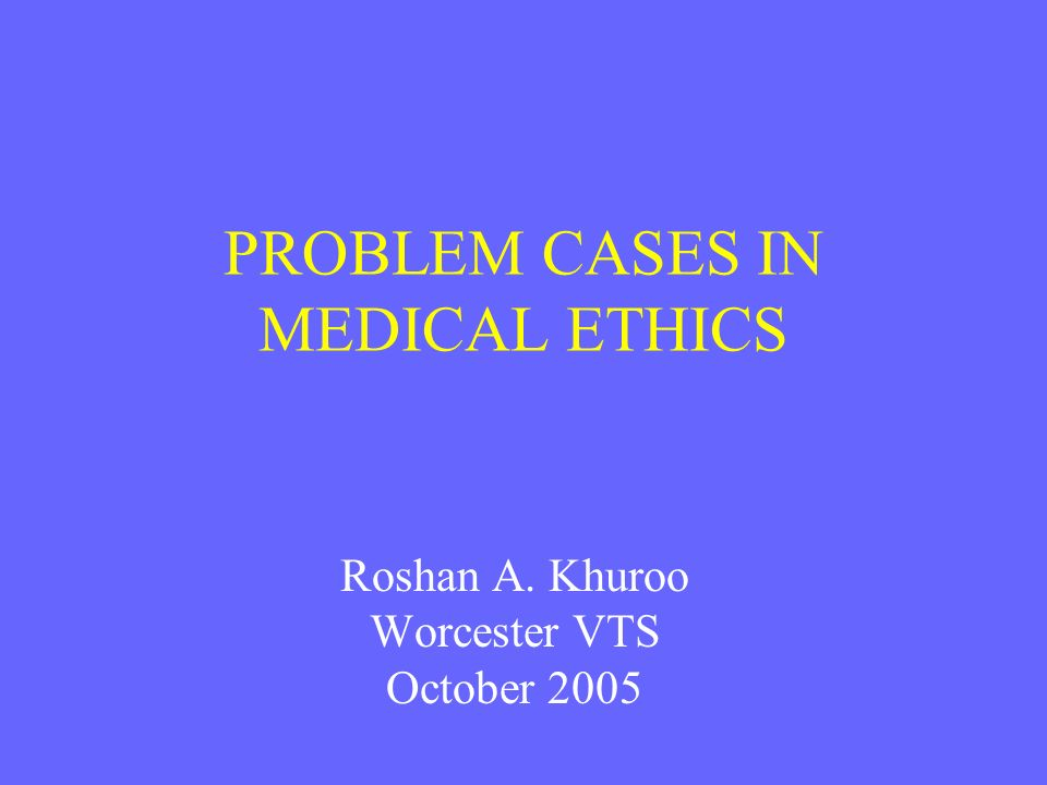 PROBLEM CASES IN MEDICAL ETHICS
