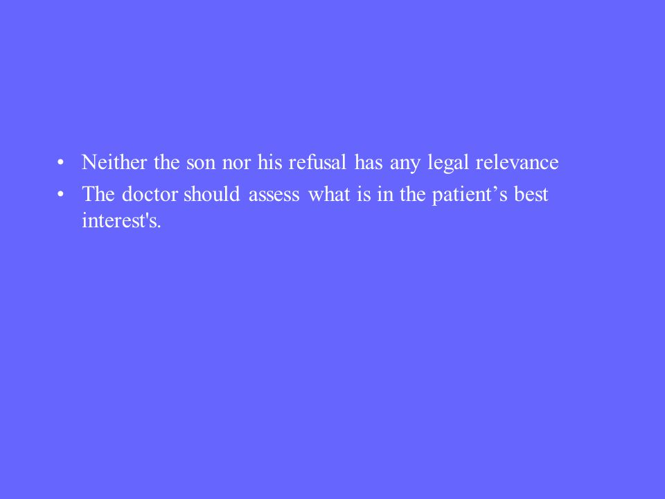 Neither the son nor his refusal has any legal relevance