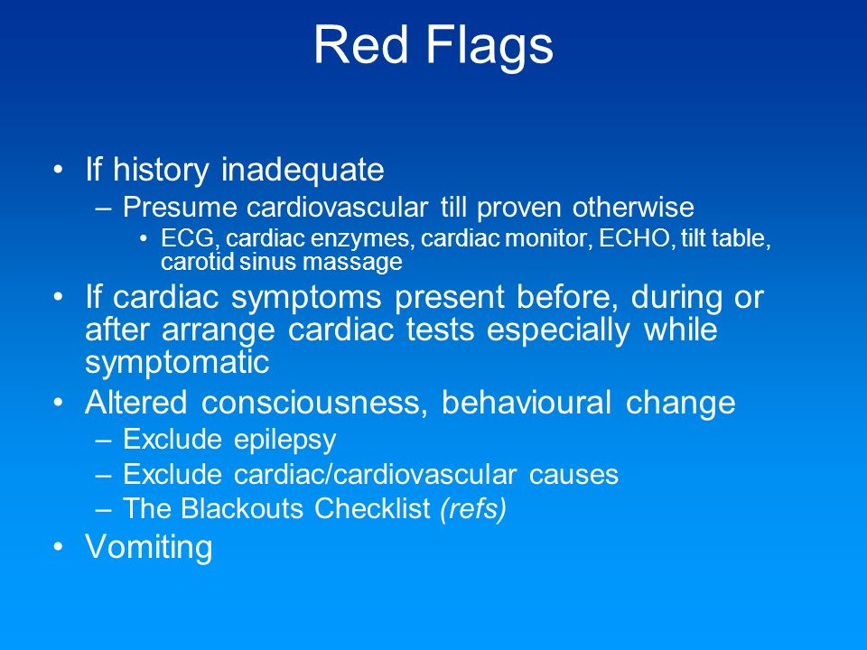 Red Flags If history inadequate