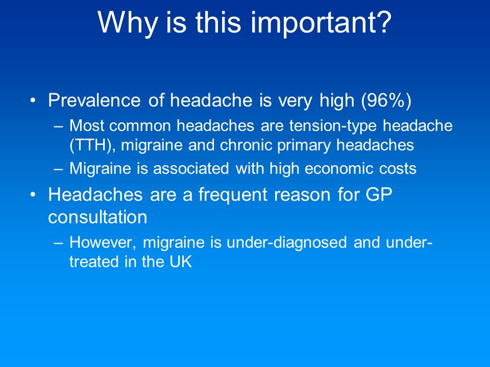 Why is this important Prevalence of headache is very high (96%)