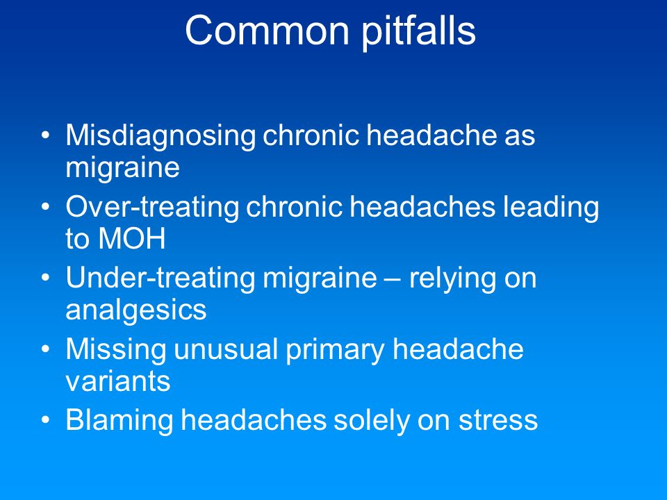 Common pitfalls Misdiagnosing chronic headache as migraine