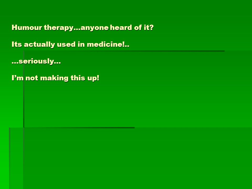 Humour therapy…anyone heard of it. Its actually used in medicine