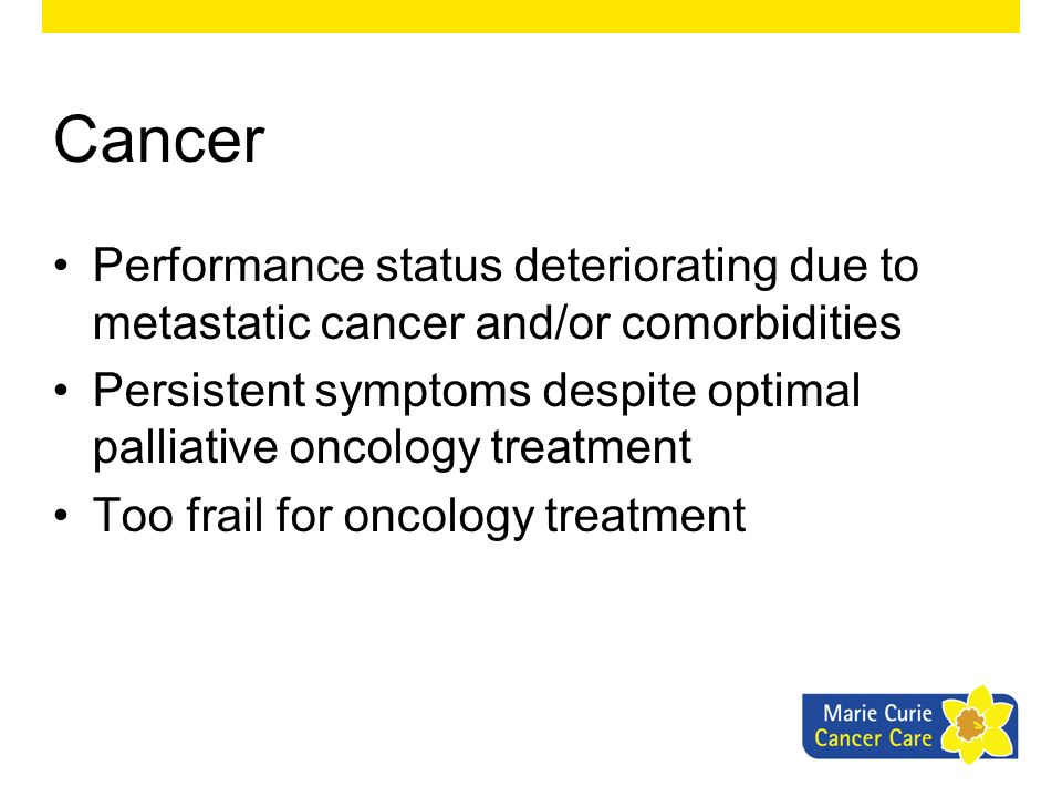 Cancer Performance status deteriorating due to metastatic cancer and/or comorbidities.