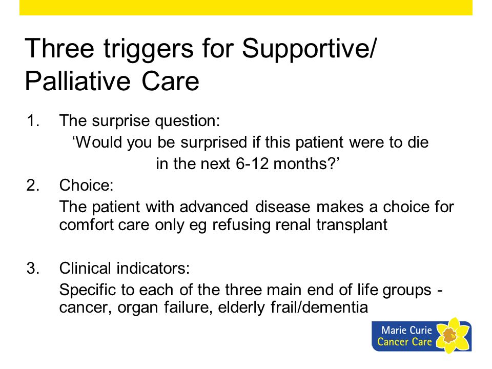 Three triggers for Supportive/ Palliative Care