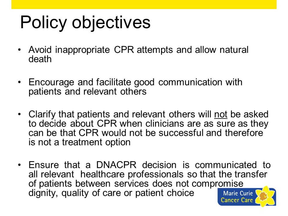 Policy objectives Avoid inappropriate CPR attempts and allow natural death.