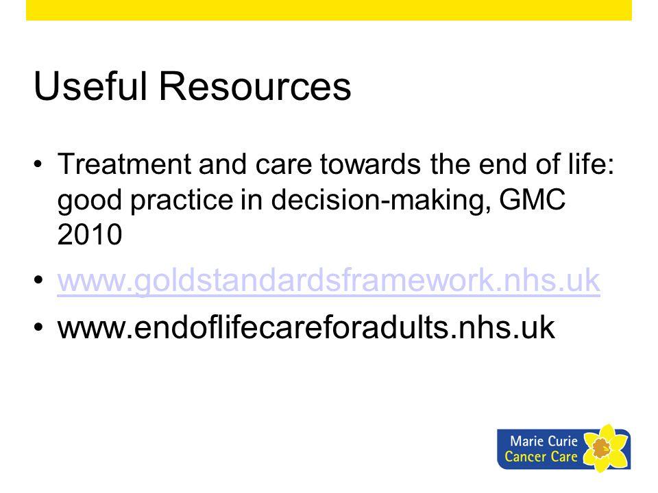 Useful Resources www.goldstandardsframework.nhs.uk