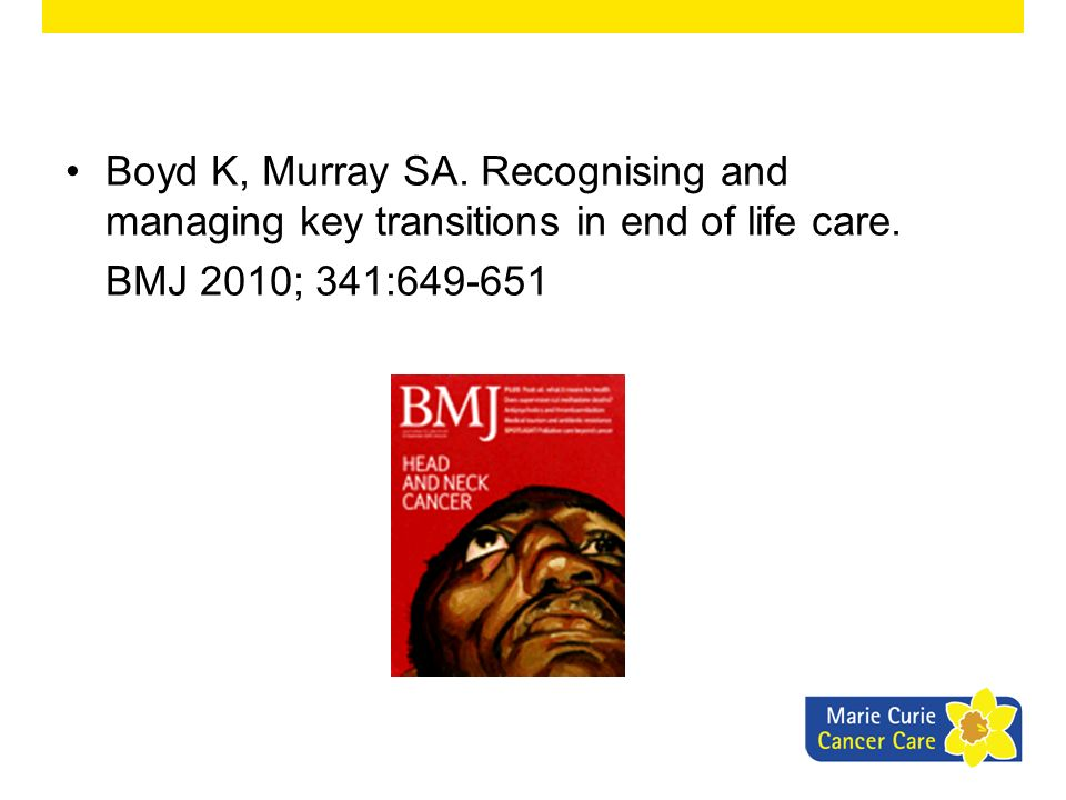 Boyd K, Murray SA. Recognising and managing key transitions in end of life care.