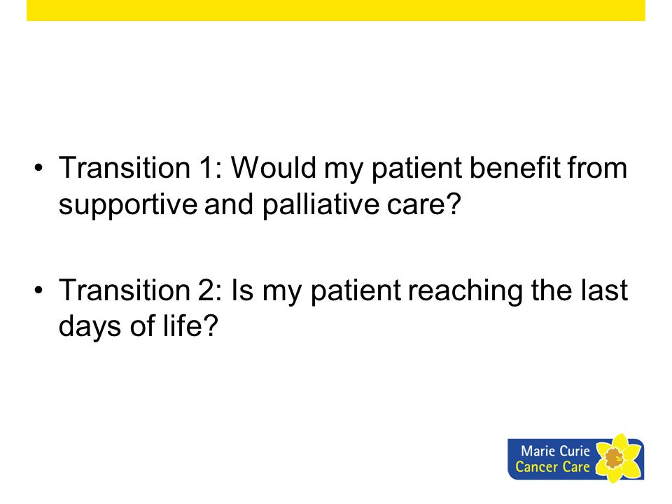 Transition 1: Would my patient benefit from supportive and palliative care