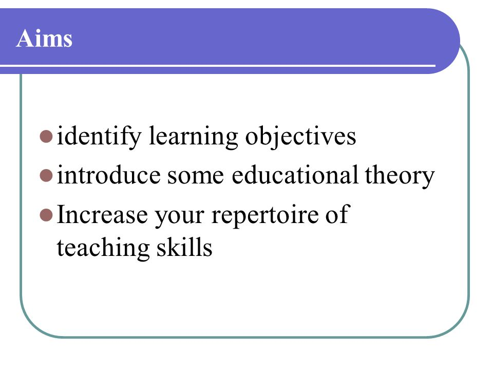 identify learning objectives introduce some educational theory