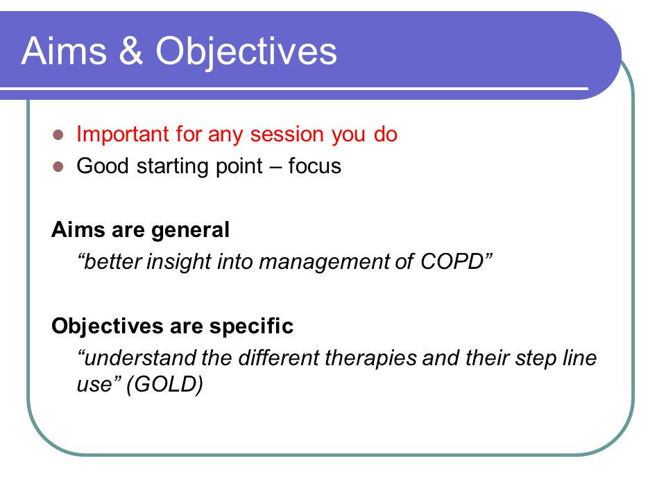 Aims & Objectives Important for any session you do