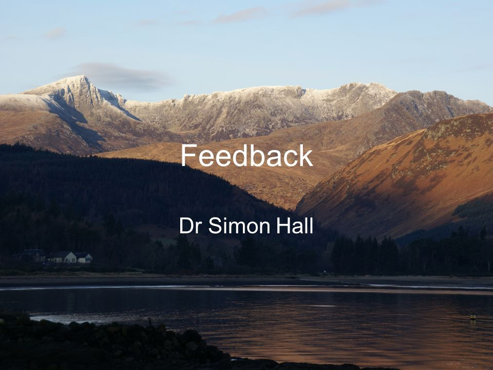 Feedback Dr Simon Hall Introduction to self Introduction to each other
