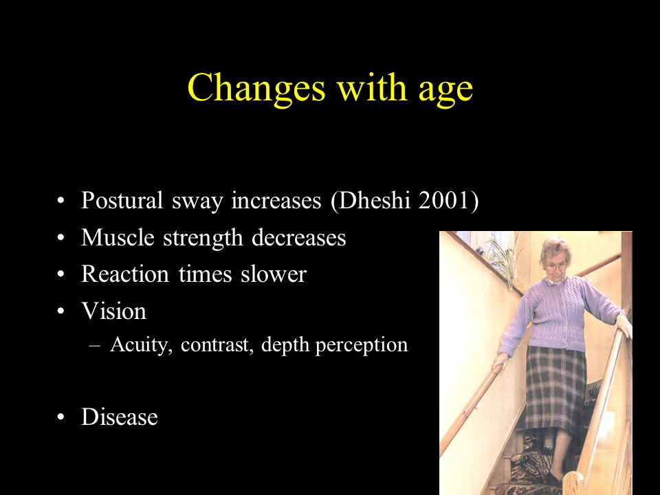 Changes with age Postural sway increases (Dheshi 2001)
