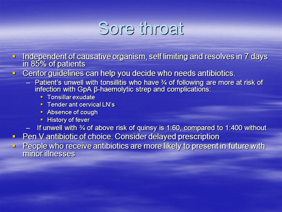 Sore throat Independent of causative organism, self limiting and resolves in 7 days in 85% of patients.