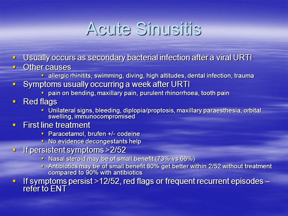 Acute Sinusitis Usually occurs as secondary bacterial infection after a viral URTI. Other causes.