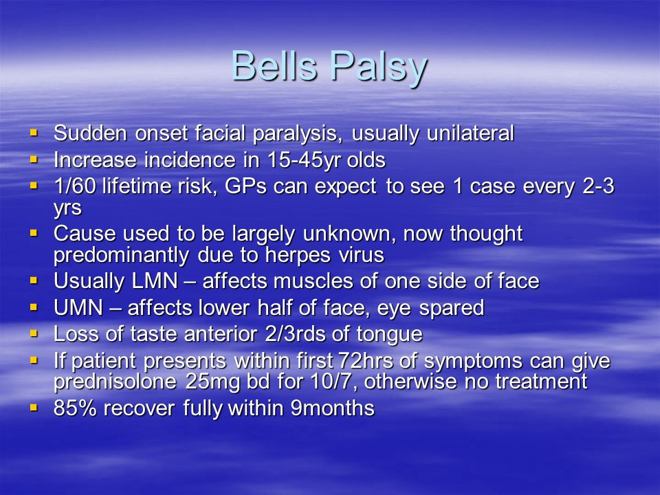 Bells Palsy Sudden onset facial paralysis, usually unilateral
