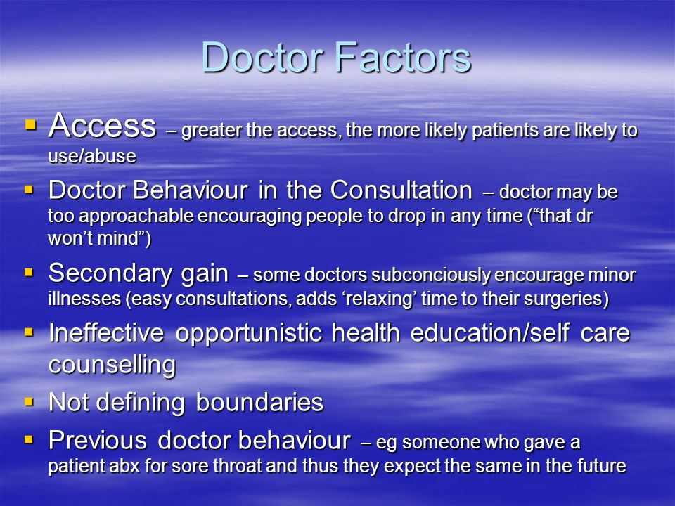 Doctor Factors Access – greater the access, the more likely patients are likely to use/abuse.