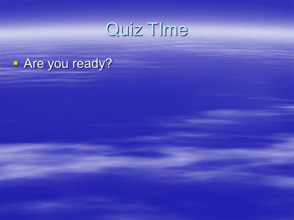 Quiz TIme Are you ready
