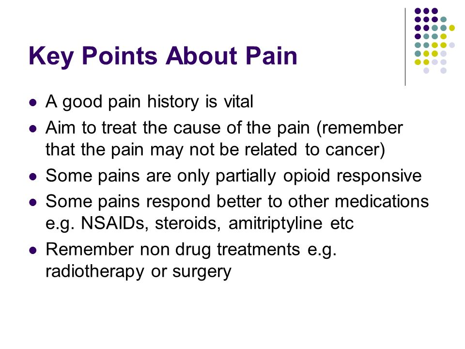 Key Points About Pain A good pain history is vital