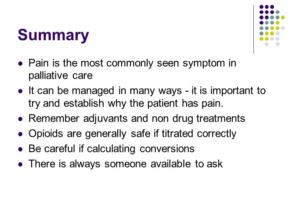 Summary Pain is the most commonly seen symptom in palliative care
