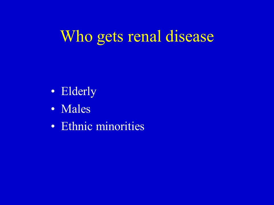 Who gets renal disease Elderly Males Ethnic minorities